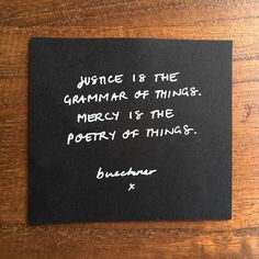 """Justice is the grammar of things. Mercy is the poetry of things."""" Frederick Buechner. #buechner #quote"""