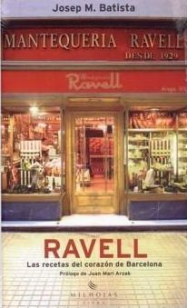 Ravell : las recetas del corazón de Barcelona / Josep M. Batista ; prólogo de Juan Mari Arzak