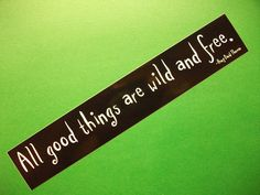 "Tattoo Ideas & Inspiration - Quotes & Sayings | ""All Good Things Are Wild and Free"" - Henry David Thoreau"