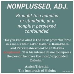 Today's #wordoftheday,nonplussed, comes from The Immortals of Meluha, the first book in Amish Tripathi's Shiva trilogy.