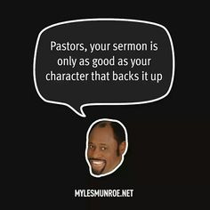 ''Pastors,  your sermon is only as good as your character that backs it up.'' #mylesmunroe