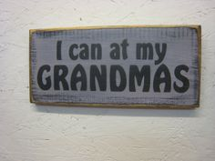 Rustic Sign for Grandparent I can at my GRANDMAS by ExpressionsNmore, $15.95