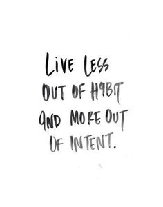 Positive Quotes : QUOTATION – Image : Quotes Of the day – Description Daily Mantra: Live less out of habit and more out of intent. Sharing is Power – Don't forget to share this quote ! Yoga Quotes, Motivational Quotes, Inspirational Quotes, Giada De Laurentiis, The Words, Encouragement Quotes, Wisdom Quotes, Quotes Quotes, Live Free Quotes