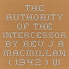 The Authority of the Intercessor  by Rev. J. A. MacMillan ( 1942 )  www.worldinvisible.com