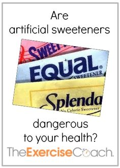 Are artificial sweeteners doing you more harm than good?  Great article from exercisecoach.com