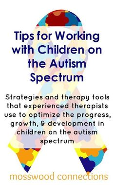 Working with Children on the Autism Spectrum: Strategies and therapy tools that experienced therapists use to optimize the progress, growth, & development in children on the autism spectrum. #therapytools #autism #mosswoodconnections