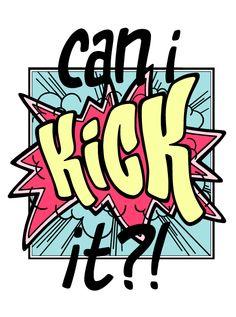 Can I kick it?!