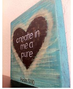 Creat in me a Pure Heart.