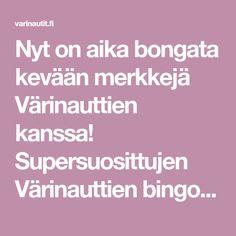 Nyt on aika bongata kevään merkkejä Värinauttien kanssa! Supersuosittujen Värinauttien bingojen sarja saa jatkoa nyt kevään kunniaksi. Seuraa talven lähtöä ja kevään saapumista...