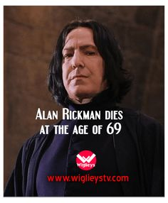 Alan Rickman dies at the age of 69  WIGLIEYS TV  NEWS|VIRAL|TECH|ENTERTAINMENT Most famously known for his roles in films like Die HardRobin Hood Harry potter died today at the age of 69.   One of the Britains's most loved actors becouse of his roles in top blockbasters like Harry Potter and Die Hard. He was suffering from cancer.