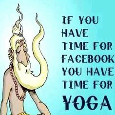 If you have time for facebook, you have time for yoga :)