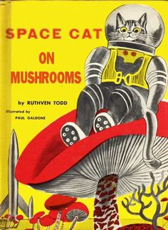 Space Cat on Mushrooms by Ruthven Todd, Illustrated by Paul Galdone #illustration #kitty