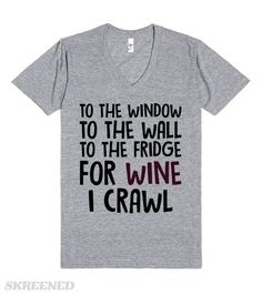 To The Fridge For Wine I Crawl | To the window, to the wall, to the fridge for wine I crawl! Show off your love for wine with this shirt. This makes a great gift for any wine-o! #Skreened