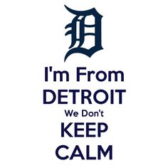 I'm From DETROIT We Don't KEEP CALM