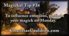 Magickal Tip #34 - To influence emotions, perform your magick on Monday.