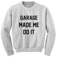 Garage Made Me Do It Unisex Jumper K0383