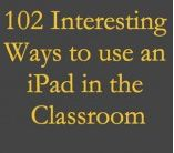 100+ Tips on how to Integrate iPad into your Classroom ~ Educational Technology and Mobile Learning