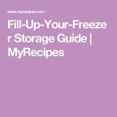 Fill-Up-Your-Freezer Storage Guide | MyRecipes
