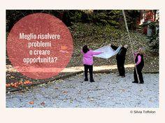 Meglio risolvere problemi o creare opportunità?