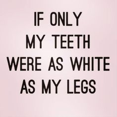 Truth, my legs are so white, you need sunglasses to look at them lol (not really but they're pretty white lol)