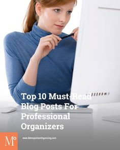 Must-Read Blog Posts For NEW Professional Organizers   tips for becoming a professional organizer   http://www.metropolitanorganizing.com/professional-organizer-training/my-top-10-must-read-blog-posts-for-new-professional-organizers/