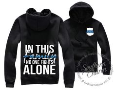 Southern Charm Designs - In This Family No One Fights Alone Hoodie / Long Sleeve, $42.50 (http://www.shopsoutherncharmdesigns.com/in-this-family-no-one-fights-alone-hoodie-long-sleeve/)