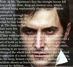 It's like Gaskell wrote North and South completely based on Richard Armitage one day playing Mr. Thornton in the movie...
