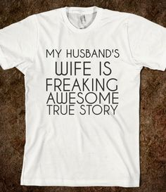 MY HUSBAND'S WIFE...seriously need this so I can visit him while hes working at the bar!!! lol! Just kidding, Id never....but it would be awesome if I did! ;)