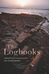 """The Logbooks: Connecticut's Slave Ships and Human Memory,"" by Anne Farrow"
