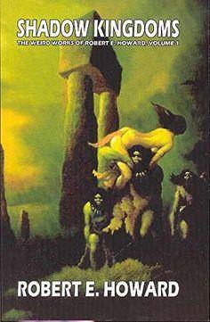 Robert E. Howard's Weird Works Volume 1: Shadow Kingdoms (v. 1)