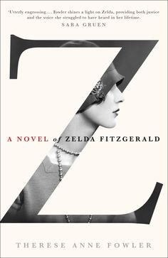 Popular understanding of Zelda Fitzgerald has her pegged as something between two of F. Scott's notorious female characters: devastating Rosalind from This Side of Paradise and vacuous Gloria from The Beautiful and Damned. Add a dollop of insanity, and that's our Zelda. But as Therese Anne Fowler reveals in her new novel, Z, that's not the whole story.