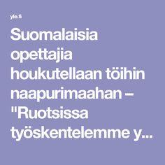 """Suomalaisia opettajia houkutellaan töihin naapurimaahan – """"Ruotsissa työskentelemme yhdessä, tiimeissä""""   Yle Uutiset   yle.fi"""