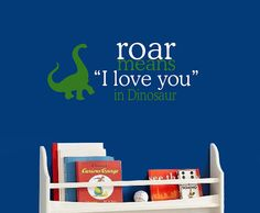 Roar means I love you in Dinosaur Childrens by MommyofTyDesigns, $30.00