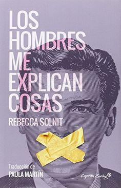 Los Hombres Me Explican Cosas de Rebecca Solnit https://www.amazon.es/dp/849454814X/ref=cm_sw_r_pi_dp_x_kL-uzbWXY5MSC
