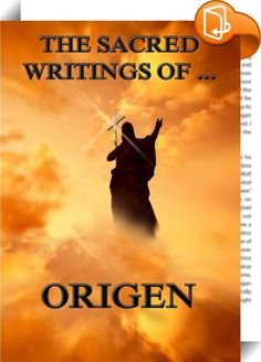 "The Sacred Writings of Origen    ::  ""The Sacred Writings Of ..."" provides you with the essential works among the Christian writings. The volumes cover the beginning of Christianity until medieval times.   This edition contains Origen's main works, ""Origen De Principiis"" and ""Origen against Celsus""."