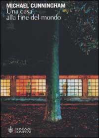 Una casa alla fine del mondo - Michael Cunningham