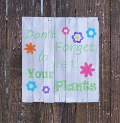 Check out this item in my Etsy shop https://www.etsy.com/listing/244864494/garden-sign-dont-forget-to-wet-water