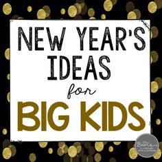 New Year's Ideas for BIG KIDS