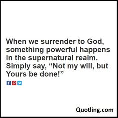 When we surrender to God, something powerful happens in the supernatural realm. Simply - Joel Osteen Quote