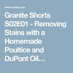 Granite Shorts   Removing Stains With A Homemade Poultice And DuPont Oil  Stain Remover