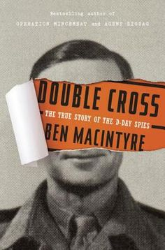 Double Cross: The True Story of the D-Day Spies By Ben Macintyre