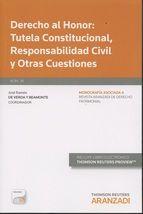 Derecho al honor : tutela constitucional, responsabilidad civil y otras cuestiones Cizur Menor : Thomson Reuters Aranzadi, 2015, 551 p.