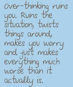 So Agree! Over-thinking just makes everything much worse than it actually is. Tap to check out more Positive & Motivation Life Quotes! - @mobile9
