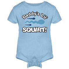 haha Daddy's Lil' Squirt Design a funny baby onesie for your little squirt, or someone else. Makes a funny baby shower gift ...hopefully....