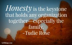 Honesty is the Keystone - LDSBlogs Honesty and Integrity -- Just words in our vocabulary, or do we truly embrace them in our lives? #LDSBlogs #Honesty #Integrity