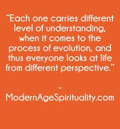 """Each one carries different level of understanding, when it comes to the process of evolution, and thus everyone looks at life from different perspective. Surrender Quotes, Process Of Evolution, Levels Of Understanding, Different Perspectives, Spirituality, Things To Come, Life, Abandonment Quotes"
