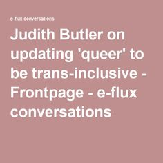 Judith Butler on updating 'queer' to be trans-inclusive - Frontpage - e-flux conversations