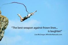 """""""The best weapon against frown lines.... is laughter!"""" Lisa McGregor, http://WhistlerNaturals.com"""