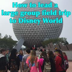 Taking a large group field trip to Disney World - how to get approval, communicating w/parents and students, finding educational opportunities at Disney World