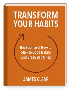 """Transform Your Habits by James Clear - FREE ebook - 10 points include: 1) How to reverse your bad habits and stick to good ones. 2) The science of how your brain processes habits. 3) The common mistakes most people make (and how to avoid them)... """""""